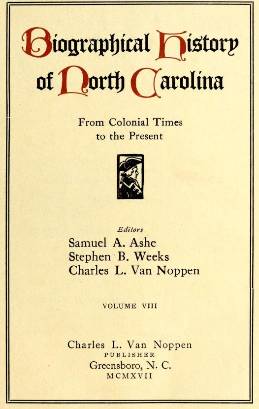 Samuel Ashe's <i>Biographical History of North Carolina,</i> published by Charles L. Van Noppen, 1917.  Edited by Samuel A. Ashe, Stephen B. Weeks, and Charles L. Van Noppen.