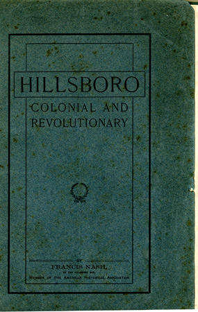 "Cover to Francis Nash's ""Hillsboro Colonial and Revolutionary,"" published 1903.  From the collections of the Government and Heritage Library, State Library of North Carolina."